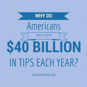 Why do Americans pay $40 billion in tips each year